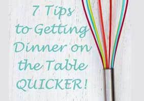 7 Tips for Getting Dinner On The Table Quicker